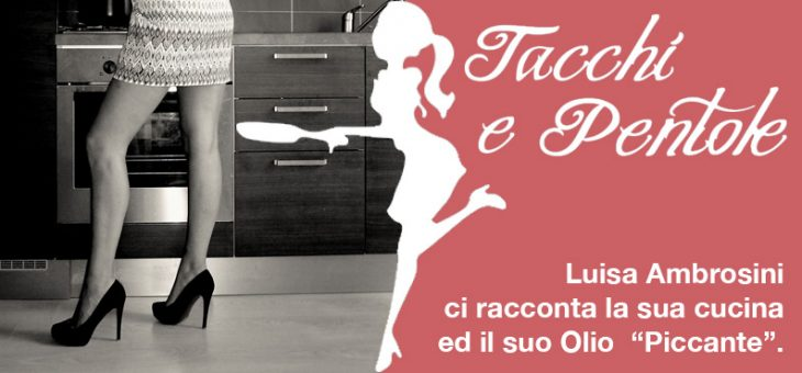 """TACCHI PENTOLE – Luisa Ambrosini ci racconta la sua cucina ed il suo """"EXTRAVERGINE CHIC""""."""